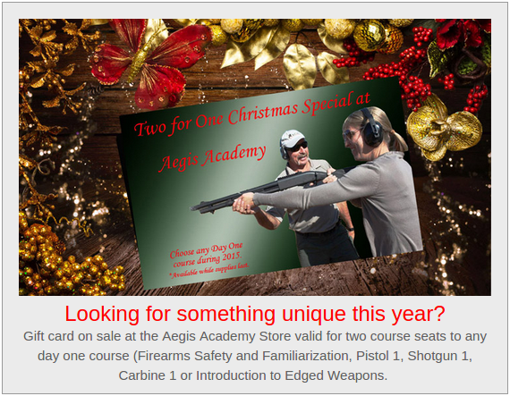Two for One Christmas Special at Aegis Academy - Gift card on sale for any day one course Firearms Safety and Familiarization, Pistol 1, Shotgun 1, Carbine1, or Introduction to Edged Weapons.